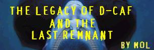 The Legacy of D-Caf and the Last Remnant